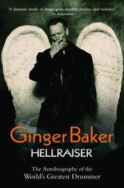 Ginger Baker: Hellraiser by Ginger Baker