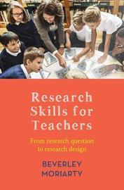 Research Skills for Teachers by Beverley Moriarty