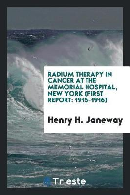 Radium Therapy in Cancer at the Memorial Hospital, New York (First Report by Henry H Janeway
