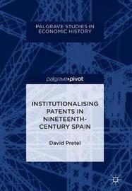 Institutionalising Patents in Nineteenth-Century Spain by David Pretel