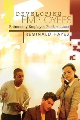 Developing Employees and Enhancing Employee Performance by Reginald B Hayes image