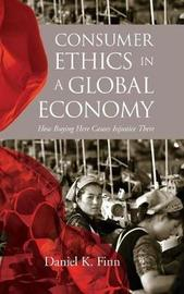 Consumer Ethics in a Global Economy by Daniel K. Finn