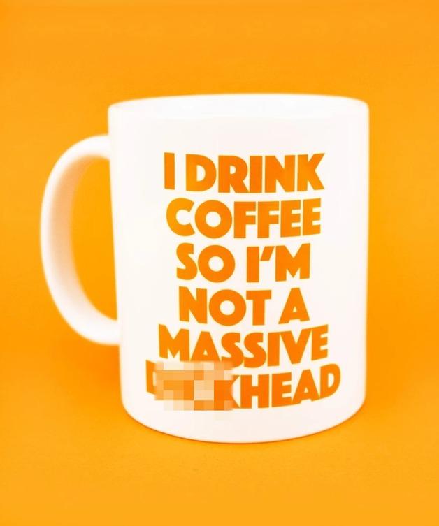 I Drink Coffee So I'm Not A Massive D**khead Mug