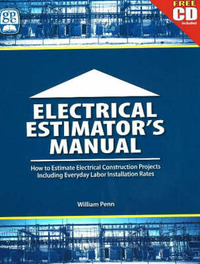 Electrical Estimator's Manual: How to Estimate Electrical Construction Projects Including Everday Labor Installation Rates by William Penn image