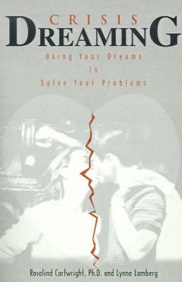 Crisis Dreaming: Using Your Dreams to Solve Your Problems by Rosalind Cartwright, Ph.D. image