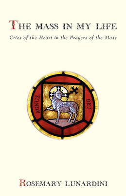 The Mass in My Life: Cries of the Heart in the Prayers of the Mass by Rosemary Lunardini image