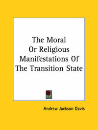 The Moral or Religious Manifestations of the Transition State by Andrew Jackson Davis
