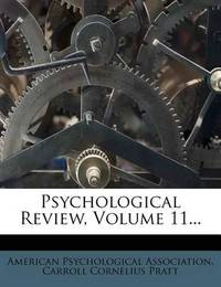 Psychological Review, Volume 11... by American Psychological Association