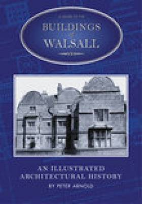 A Guide to the Buildings of Walsall by Peter Arnold image