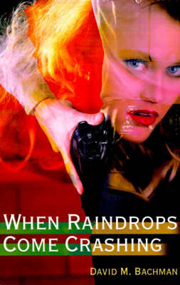 When Raindrops Come Crashing by David M. Bachman