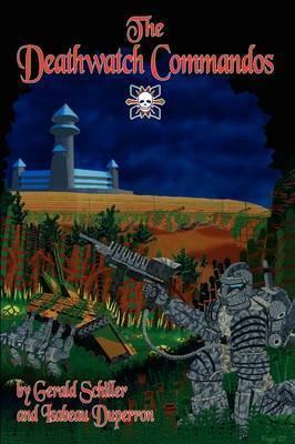The Deathwatch Commandos by Gerald Schiller