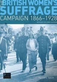The British Women's Suffrage Campaign 1866-1928 by Harold L Smith