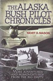 The Alaska Bush Pilot Chronicles by Mort Mason image