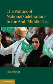 The Politics of National Celebrations in the Arab Middle East by Elie Podeh