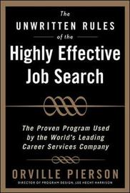 The Unwritten Rules of the Highly Effective Job Search: The Proven Program Used by the World's Leading Career Services Company by Orville Pierson