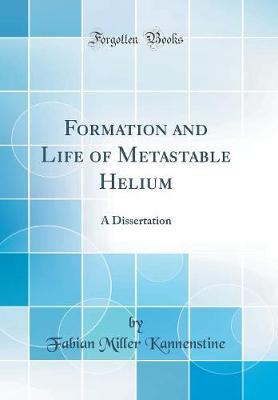 Formation and Life of Metastable Helium by Fabian Miller Kannenstine