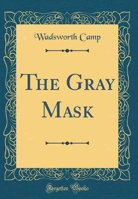 The Gray Mask (Classic Reprint) by Wadsworth Camp image