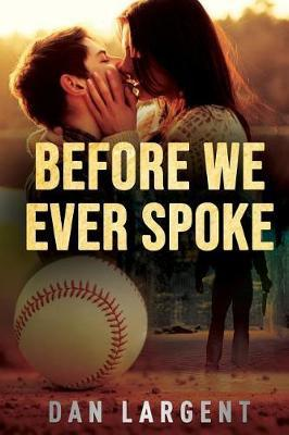 Before We Ever Spoke by Dan Largent