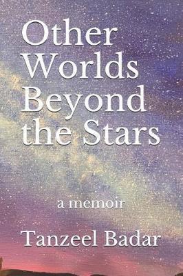 Other Worlds Beyond the Stars by Tanzeel Badar