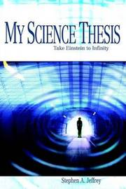 My Science Thesis: Take Einstein to Infinity by Stephen A. Jeffrey image