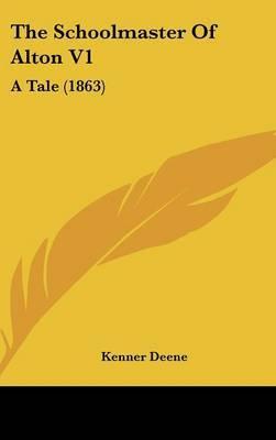 The Schoolmaster of Alton V1: A Tale (1863) by Kenner Deene image