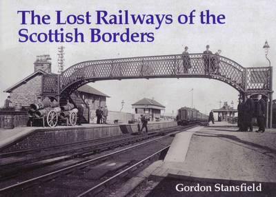 Lost Railways of the Scottish Borders by Gordon Stansfield