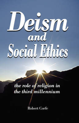Deism and Social Ethics by Robert Corfe