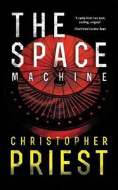 The Space Machine (Valancourt 20th Century Classics) by Christopher Priest