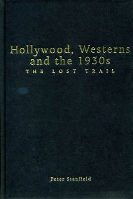 Hollywood, Westerns And The 1930S by Peter Stanfield