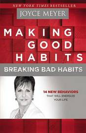 Making Good Habits, Breaking Bad Habits by Joyce Meyer
