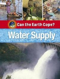 Can the Earth Cope?: Water Supply by Louise Spilsbury