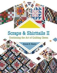 Scraps and Shirttails II by Bonnie K Hunter