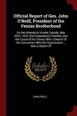 Official Report of Gen. John O'Neill, President of the Fenian Brotherhood by John O'Neill image