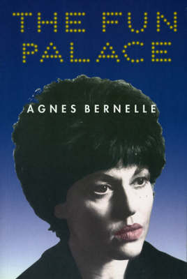 The Fun Palace: An Autobiography by Agnes Bernelle