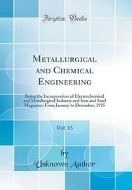 Metallurgical and Chemical Engineering, Vol. 13 by Unknown Author image