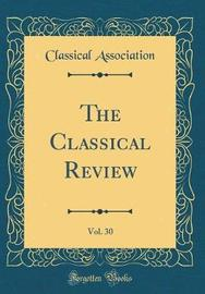 The Classical Review, Vol. 30 (Classic Reprint) by Classical Association image