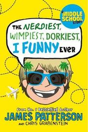 The Nerdiest, Wimpiest, Dorkiest I Funny Ever by James Patterson image