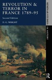 Revolution & Terror in France 1789 - 1795 by D G Wright