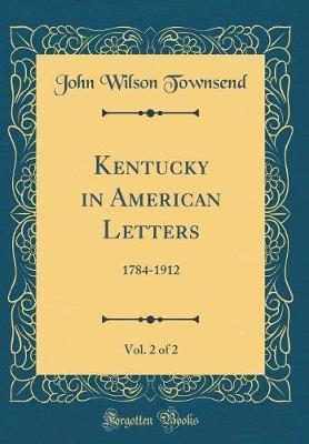 Kentucky in American Letters, Vol. 2 of 2 by John Wilson Townsend