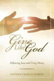 Give Like God by Stephen Charles Durkee image
