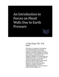 An Introduction to Forces on Flood Walls Due to Earth Pressure by J Paul Guyer