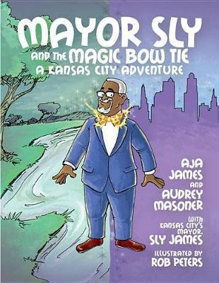 Mayor Sly and the Magic Bow Tie by Aja James