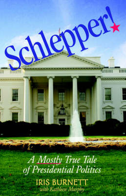 Schlepper! a Mostly True Tale of Presidential Politics by Iris Burnett image