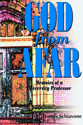 God from Afar: Memoirs of a University Professor by James Schiavone image