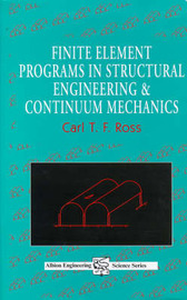 Finite Element Programs in Structural Engineering and Continuum Mechanics by Carl T F Ross