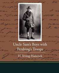 Uncle Sam's Boys with Pershing's Troops by H Irving Hancock image