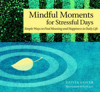 Mindful Moments for Stressful Days: Simple Ways to Find Meaning and Happiness in Daily Life by Tzivia Gover