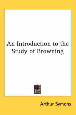 An Introduction to the Study of Browning by Arthur Symons