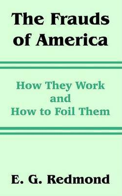 The Frauds of America: How They Work and How to Foil Them by E G Redmond