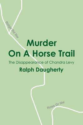 Murder on a Horse Trail: The Disappearance of Chandra Levy by Ralph Daugherty image